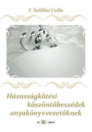 F. Szőllősi Csilla: Házasságkötési köszöntő beszédek anyakönyvvezetőknek (Ad Librum)