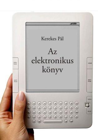 Dr. Kerekes Pál PhD: Az elektronikus könyv: e-könyv, e-könyv-olvasó, e-könyv-kereskedelem (Ad Librum)