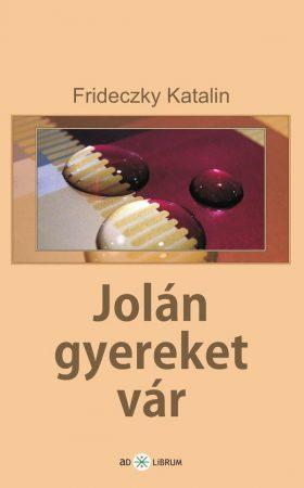 Frideczky Katalin: Jolán gyereket vár (Ad Librum)