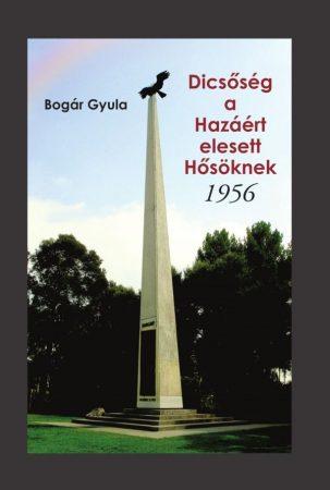 Bogár Gyula: Dicsőség a Hazáért elesett Hősöknek – 1956 (Ad Librum)