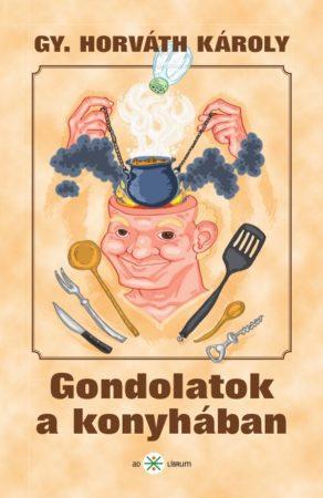 Gy. Horváth Károly: Gondolatok a konyhában (Ad Librum)