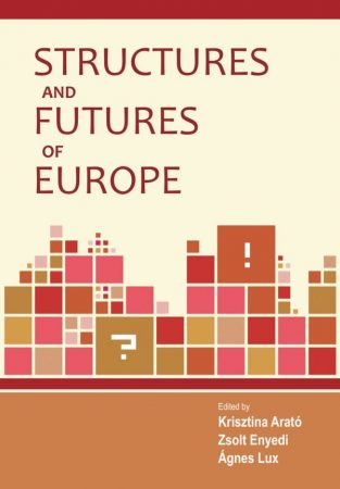 Krisztina Arató, Zsolt Enyedi and Ágnes Lux (eds.): Structures and Futures of Europe (Ad Librum)