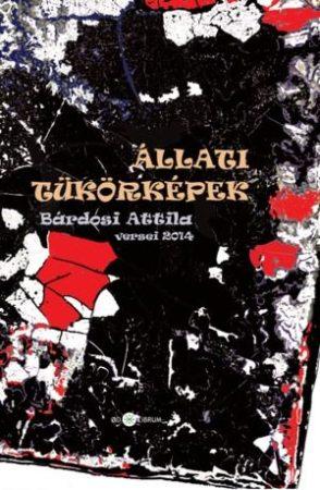 Bárdosi Attila: Állati tükörképek (Ad Librum, 2014)