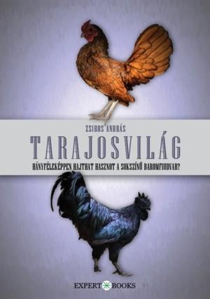 Zsiros András: Tarajosvilág. Hányféleképpen hajthat hasznot a sokszínű baromfiudvar? (Expert Books, 2016.)
