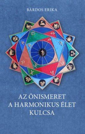 Bárdos Erika: Az önismeret a harmonikus élet kulcsa (Ad Librum, 2016.)