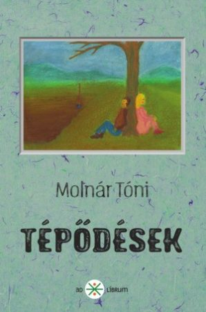 Molnár Tóni: Tépődések (Ad Librum, 2017.)