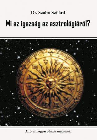 Dr. Szabó Szilárd: Mi az igazság az asztrológiáról? Amit a magyar adatok mutatnak