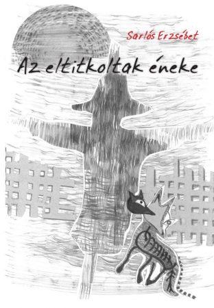 Sarlós Erzsébet: Az eltitkoltak éneke (Ad Librum, 2014)