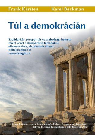 Frank Karsten és Karel Beckman: Túl a demokrácián (Ad Librum, 2014)