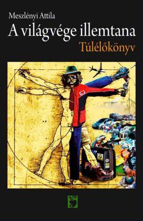 Meszlényi Attila: A világvége illemtana (Túlélőkönyv) (Ad Librum)