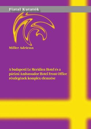 Miller Adrienn: A budapesti Le Meridien Hotel és a párizsi Ambassador Hotel Front Office részlegének komplex elemzése