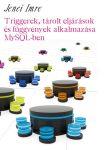 Jenei Imre: Triggerek, tárolt eljárások és függvények alkalmazása MySQL-ben (Ad Librum)