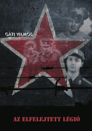 Gáti Vilmos: Az elfelejtett légió (Ad Librum)