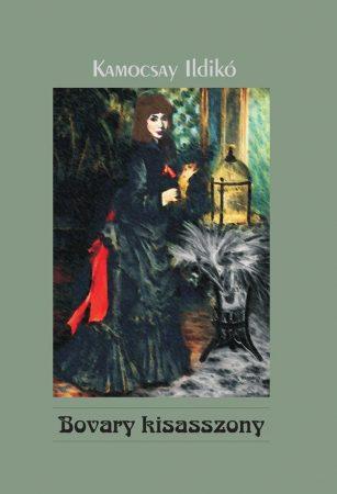 Kamocsay Ildikó: Bovary kisasszony (Ad Librum)