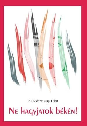 P. Dobrossy Rita: Ne hagyjatok békén! (Ad Librum)