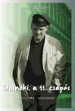 Nagy J. Gábor: Dalnoki, a 11. csapás (A hülyeség - szabadság) (Ad Librum)