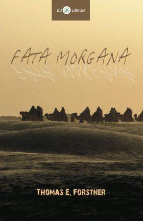 Thomas E. Forstner: Fata Morgana (Ad Librum)