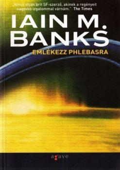 Iain M. Banks: Emlékezz Phlebasra (Agave Könyvek, Budapest, 2005) -antikvár