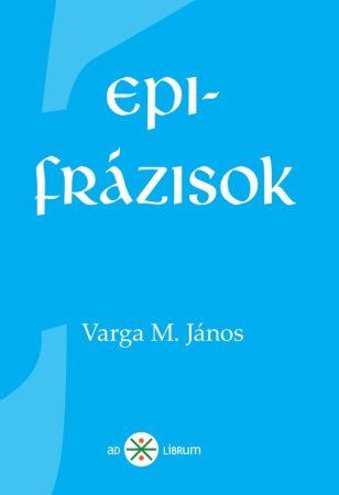 Varga M. János: Epifrázisok (Ad Librum)