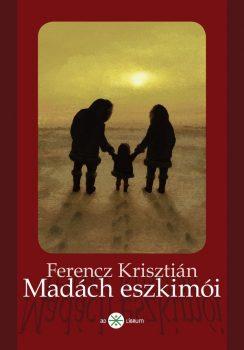 Ferencz Krisztián: Madách eszkimói (Ad Librum)