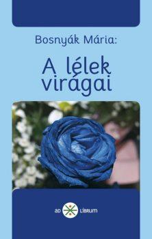 Bosnyák Mária: A lélek virágai (Ad Librum)