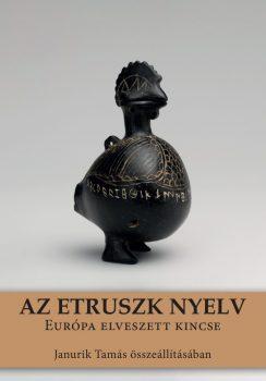 Janurik Tamás: Az etruszk nyelv. Európa elveszett kincse