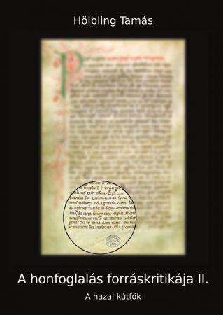 Hölbling Tamás: A honfoglalás forráskritikája II. A hazai kútfők (Ad Librum)