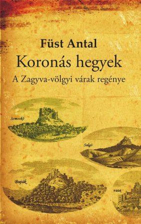 Füst Antal: Koronás hegyek – A Zagyva-völgyi várak regénye (Ad Librum)