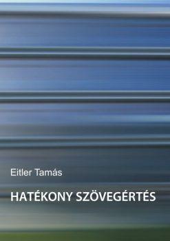 Dr. Eitler Tamás: Hatékony szövegértés (Készségfejlesztő feladatgyűjtemény) (Ad Librum)