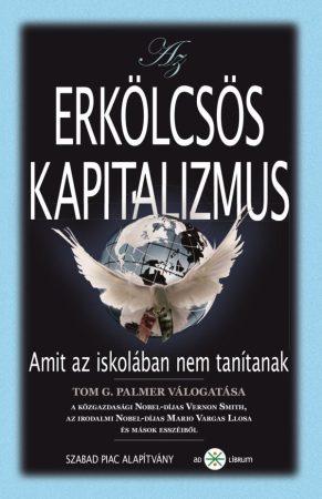 Tom G. Palmer (szerk.): Az erkölcsös kapitalizmus (Ad Librum)