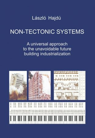 László Hajdú: Non-tectonic Systems. A universal approach to the unavoidable future building industrialization (Ad Librum)
