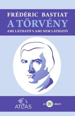 Frédéric Bastiat: A törvény – Ami látható s ami nem látható (Ad Librum)