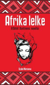 Szabó Marianna (szerk. és ford.): Afrika lelke – A sötét kontinens novellái (Ad Librum)