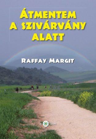 Raffay Margit: Átmentem a szivárvány alatt (Ad Librum)