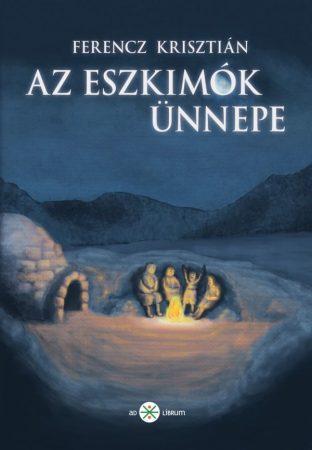 Ferencz Krisztián: Az eszkimók ünnepe (Ad Librum)