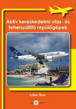 Szőke Tibor (szerk.): Aktív kereskedelmi utas- és teherszállító repülőgépek