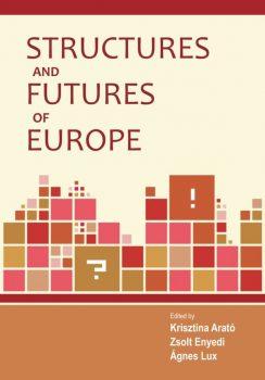 Krisztina Arató, Zsolt Enyedi and Ágnes Lux (eds.): Structures and Futures of Europe (Ad Librum)