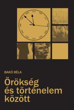 Bakó Béla: Örökség és történelem közt (Ad Librum)