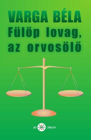 Varga Béla: Fülöp lovag, az orvosölő (Ad Librum)