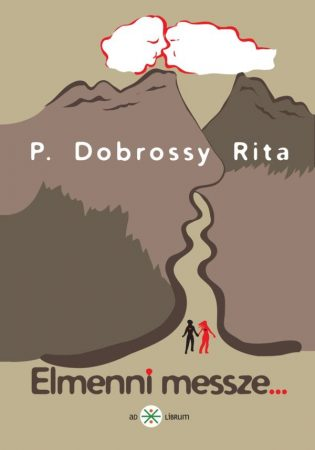 P. Dobrossy Rita: Elmenni messze... (Ad Librum)