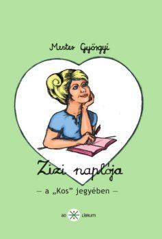 Mester Györgyi: Zizi naplója - A Kos jegyében (Ad Librum)