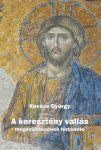 Kovács György: A keresztény vallás megszületésének története (Ad Librum, 2014.)