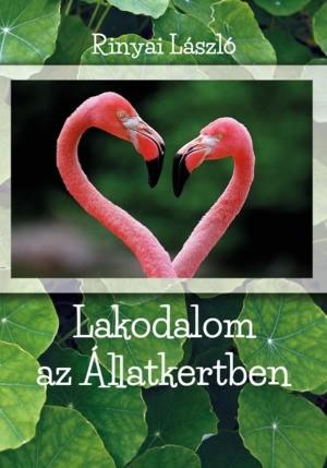 Rinyai László: Lakodalom az állatkertben (Ad Librum, 2016.)