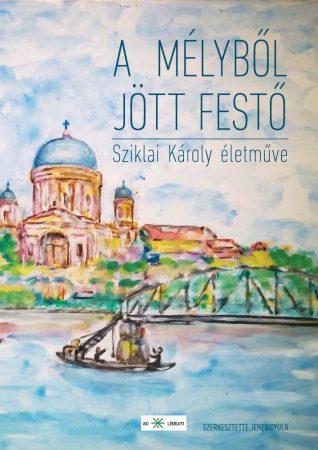 Jenes Gyula szerk.: A mélyből jött festő. Sziklai Károly naiv festészete (Ad Librum, 2017.)