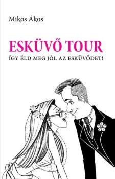 Mikos Ákos: Esküvő Tour – Így éld meg jól az esküvődet!