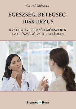 Gyuró Monika: Egészség, betegség, diskurzus. Kvalitatív elemzési módszerek az egészségügyi kutatásban (Storming Brain, 2017.)