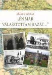 Mayer Antal (szerző) / Dr. Mayer János (szerk.): Én már választottam hazát... Egy bácskai családtörténet és más, összegyűjtött írások
