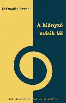Csizmadia Ervin: A hiányzó másik fél. Politikai és kulturális elmélkedések