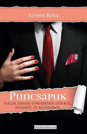 Szeder Réka: Puncsapuk. Sugar daddy történetek nőkről, pénzről és bizniszről