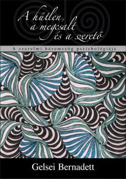 Gelsei Bernadett: A hűtlen, a megcsalt és a szerető. A szerelmi háromszög pszichológiája (Al Librum Kiadó, 2018, második kiadás)